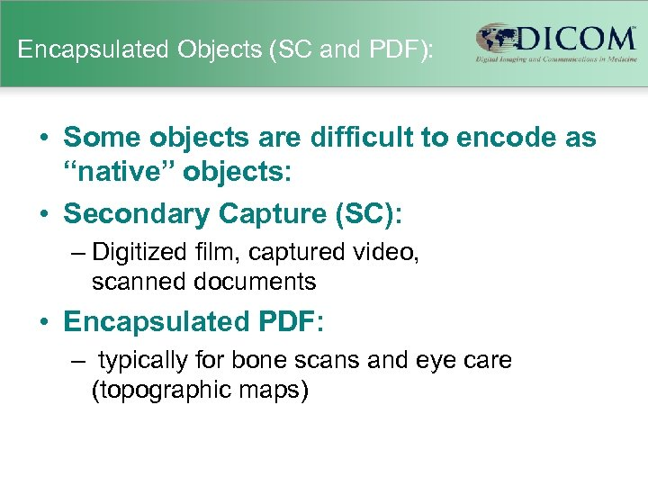 "Encapsulated Objects (SC and PDF): • Some objects are difficult to encode as ""native"""