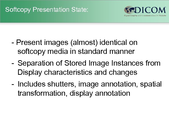 Softcopy Presentation State: - Present images (almost) identical on softcopy media in standard manner