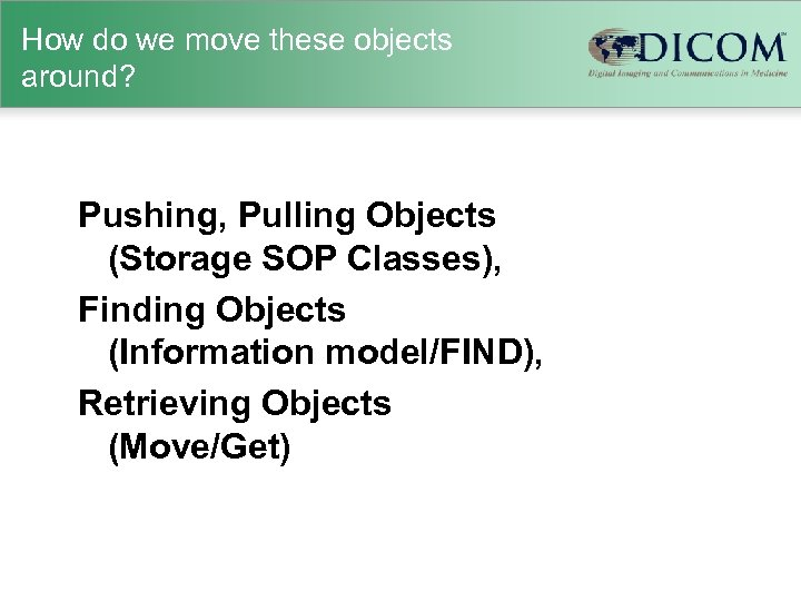 How do we move these objects around? Pushing, Pulling Objects (Storage SOP Classes), Finding