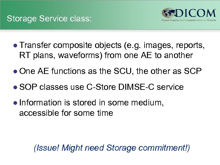 Storage Service class: l Transfer composite objects (e. g. images, reports, RT plans, waveforms)