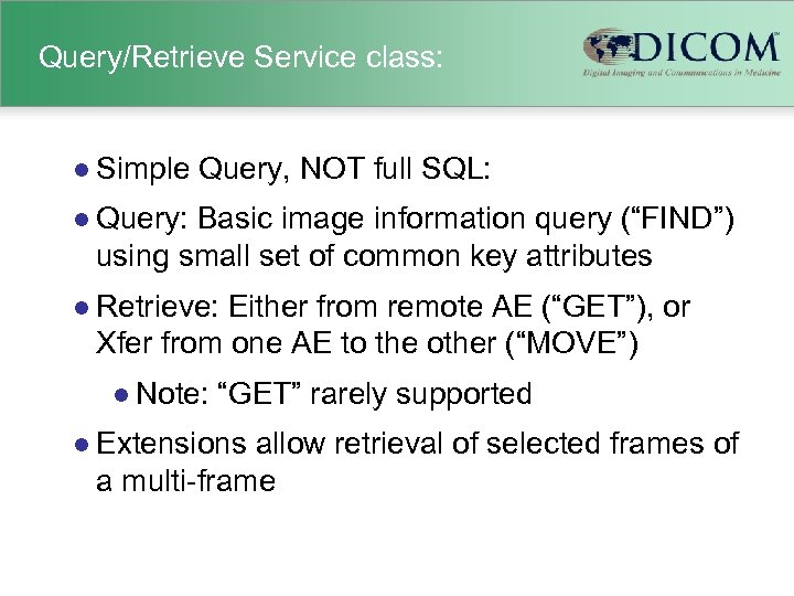 Query/Retrieve Service class: l Simple Query, NOT full SQL: l Query: Basic image information