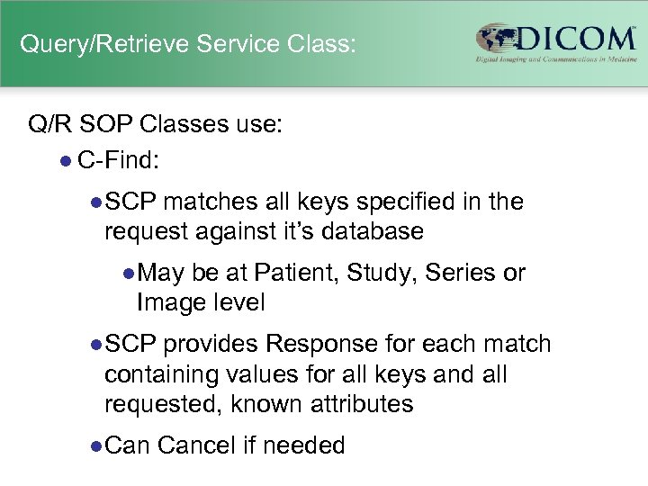 Query/Retrieve Service Class: Q/R SOP Classes use: l C-Find: l SCP matches all keys
