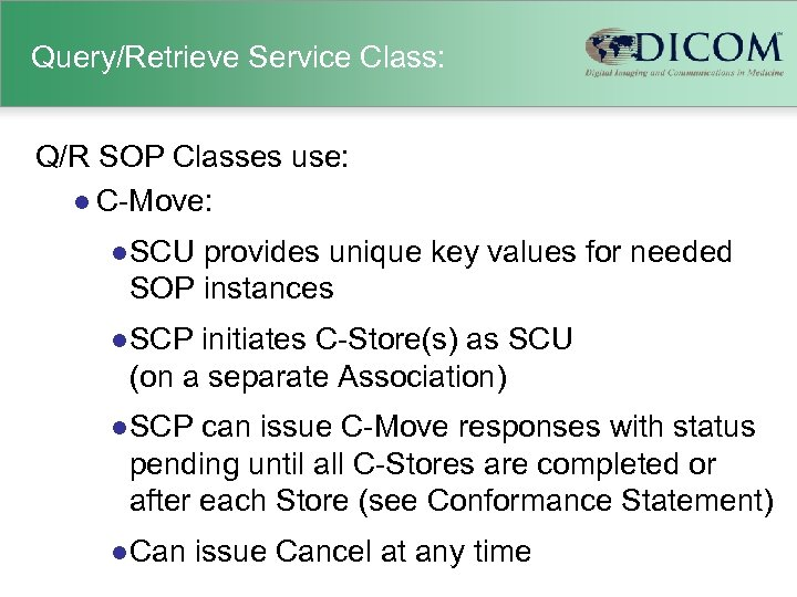 Query/Retrieve Service Class: Q/R SOP Classes use: l C-Move: l SCU provides unique key