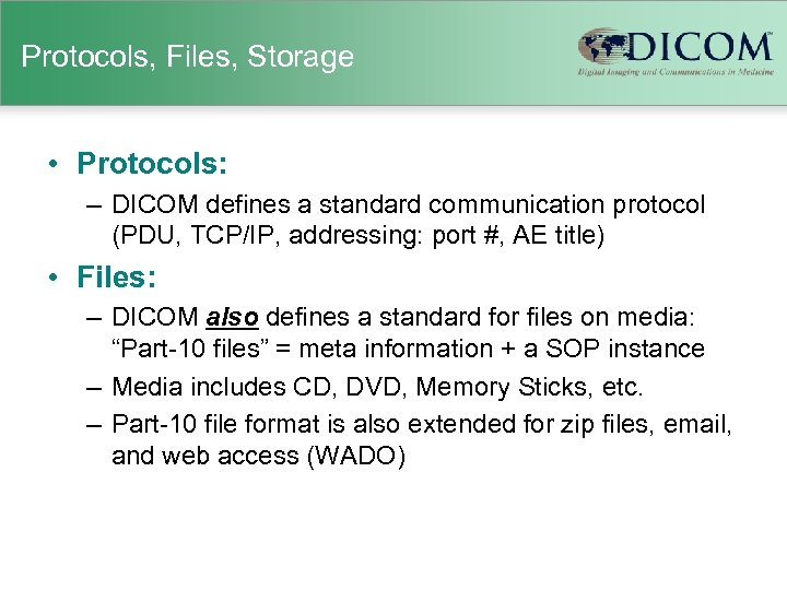 Protocols, Files, Storage • Protocols: – DICOM defines a standard communication protocol (PDU, TCP/IP,