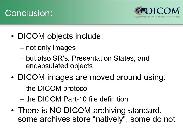 Conclusion: • DICOM objects include: – not only images – but also SR's, Presentation