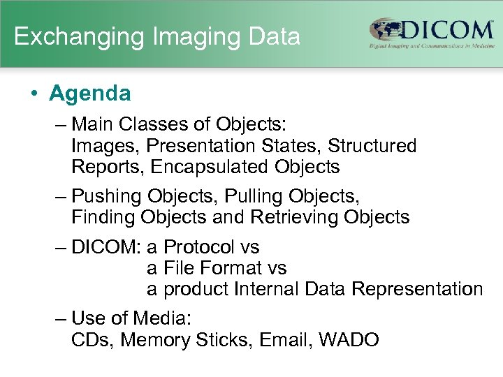 Exchanging Imaging Data • Agenda – Main Classes of Objects: Images, Presentation States, Structured