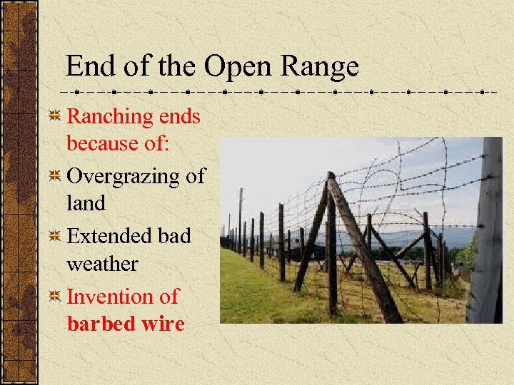 End of the Open Range Ranching ends because of: Overgrazing of land Extended bad