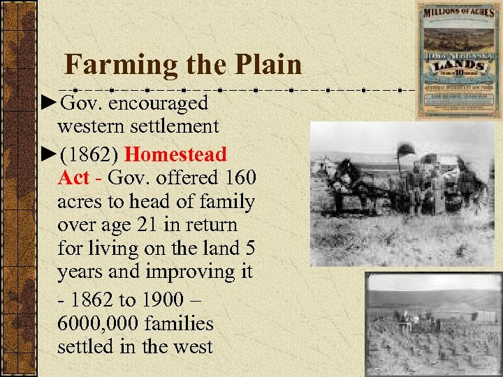 Farming the Plain ►Gov. encouraged western settlement ►(1862) Homestead Act - Gov. offered 160