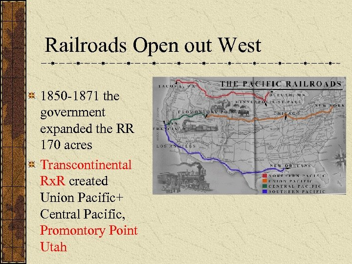 Railroads Open out West 1850 -1871 the government expanded the RR 170 acres Transcontinental