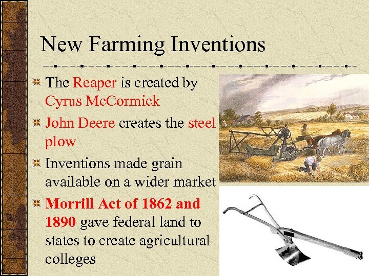 New Farming Inventions The Reaper is created by Cyrus Mc. Cormick John Deere creates