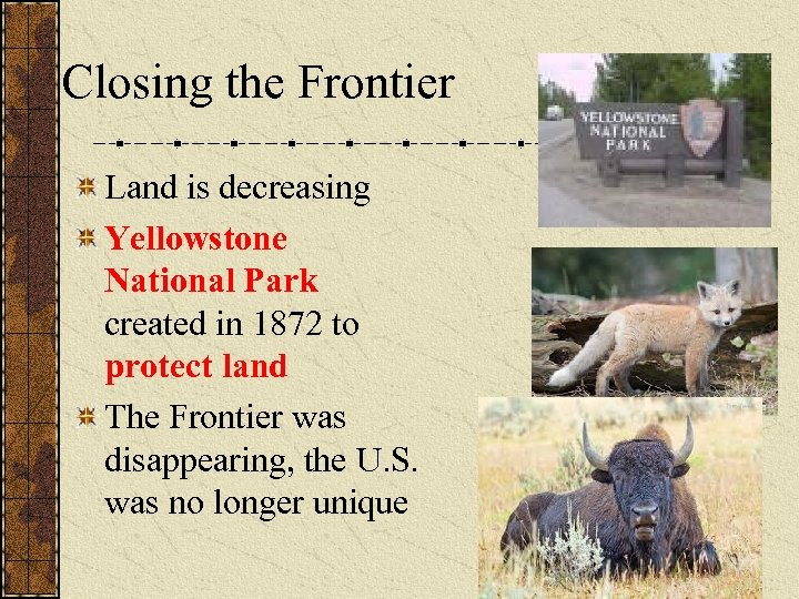 Closing the Frontier Land is decreasing Yellowstone National Park created in 1872 to protect
