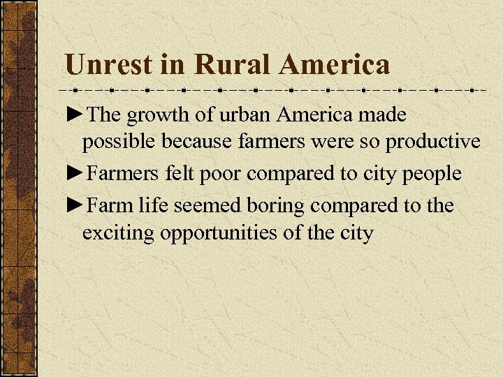 Unrest in Rural America ►The growth of urban America made possible because farmers were