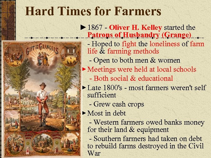 Hard Times for Farmers ► 1867 - Oliver H. Kelley started the Patrons of