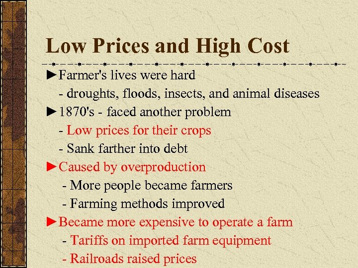 Low Prices and High Cost ►Farmer's lives were hard - droughts, floods, insects, and
