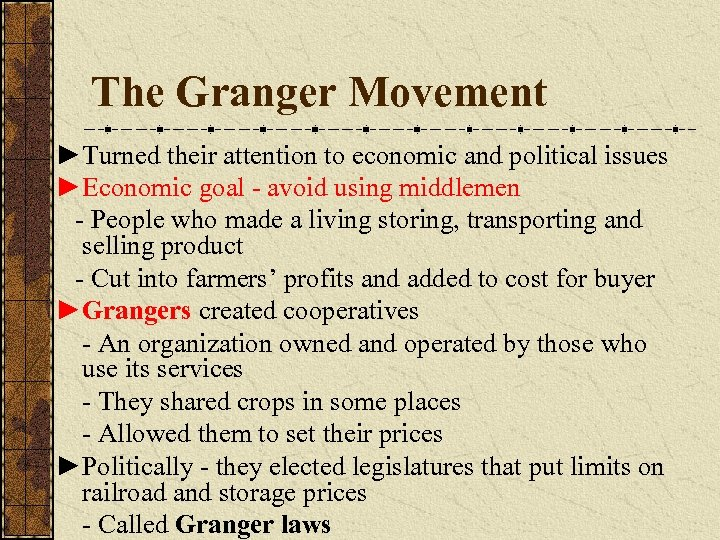 The Granger Movement ►Turned their attention to economic and political issues ►Economic goal -