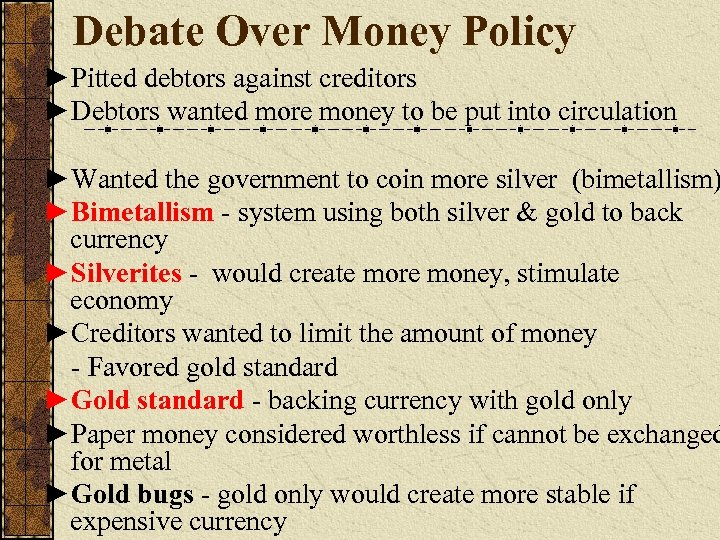 Debate Over Money Policy ►Pitted debtors against creditors ►Debtors wanted more money to be