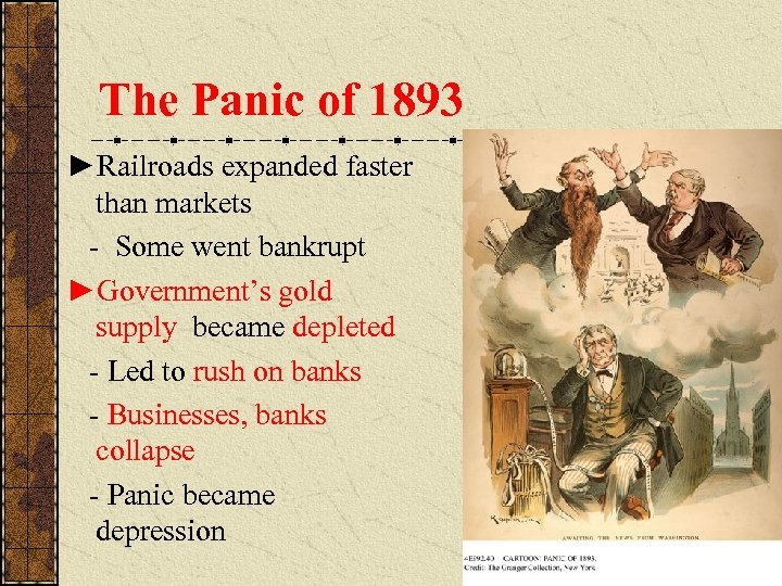 The Panic of 1893 ►Railroads expanded faster than markets - Some went bankrupt ►Government's