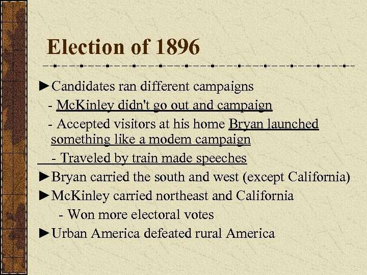Election of 1896 ►Candidates ran different campaigns - Mc. Kinley didn't go out and
