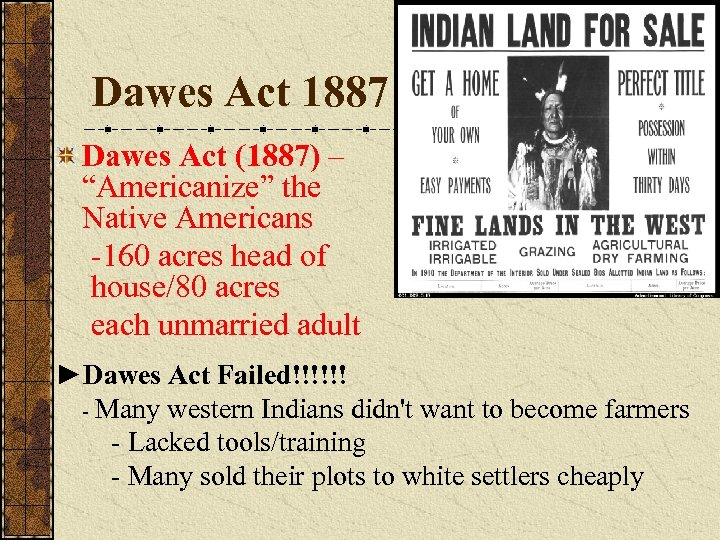"""Dawes Act 1887 Dawes Act (1887) – """"Americanize"""" the Native Americans -160 acres head"""