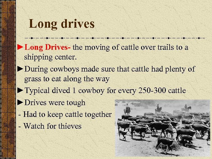 Long drives ►Long Drives- the moving of cattle over trails to a shipping center.
