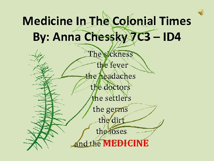 Medicine In The Colonial Times By: Anna Chessky 7 C 3 – ID 4