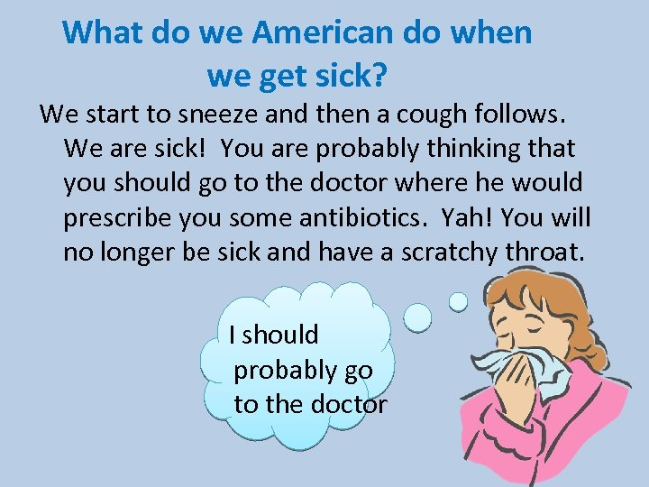 What do we American do when we get sick? We start to sneeze and