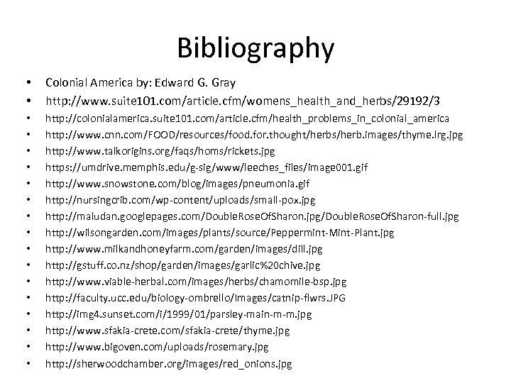 Bibliography • • Colonial America by: Edward G. Gray http: //www. suite 101. com/article.