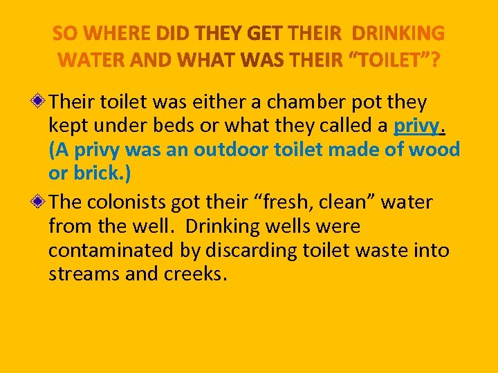 Their toilet was either a chamber pot they kept under beds or what they
