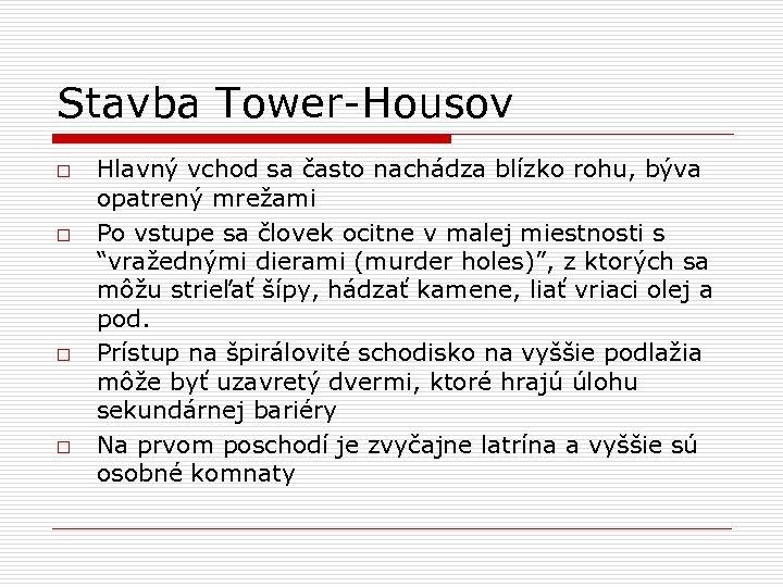 Stavba Tower-Housov o o Hlavný vchod sa často nachádza blízko rohu, býva opatrený mrežami