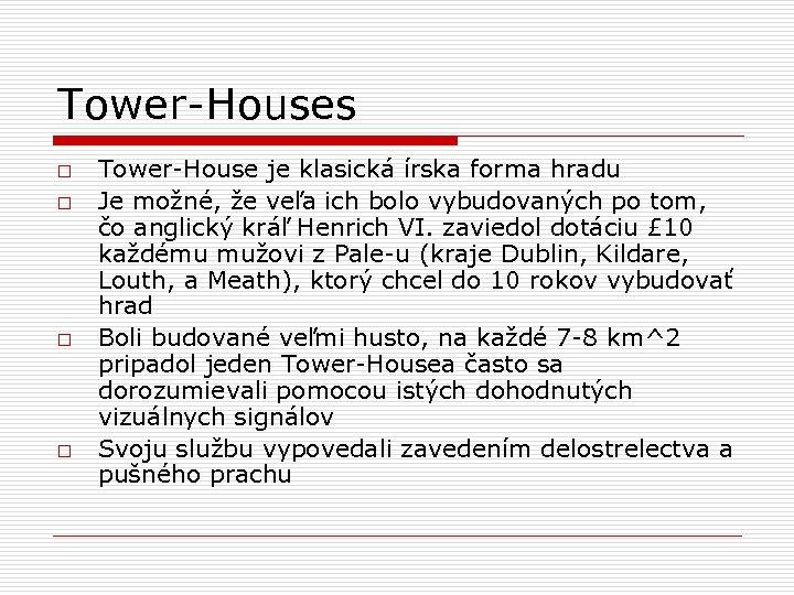 Tower-Houses o o Tower-House je klasická írska forma hradu Je možné, že veľa ich