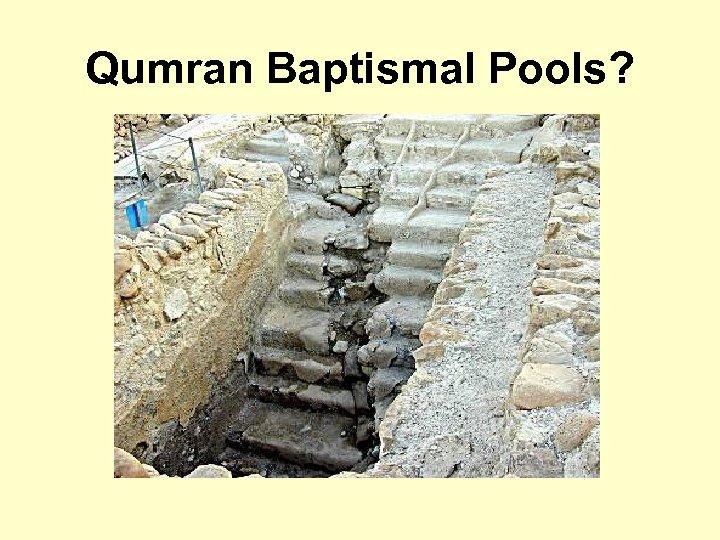 Qumran Baptismal Pools?