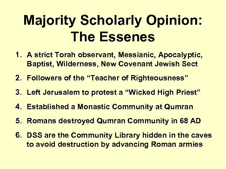 Majority Scholarly Opinion: The Essenes 1. A strict Torah observant, Messianic, Apocalyptic, Baptist, Wilderness,