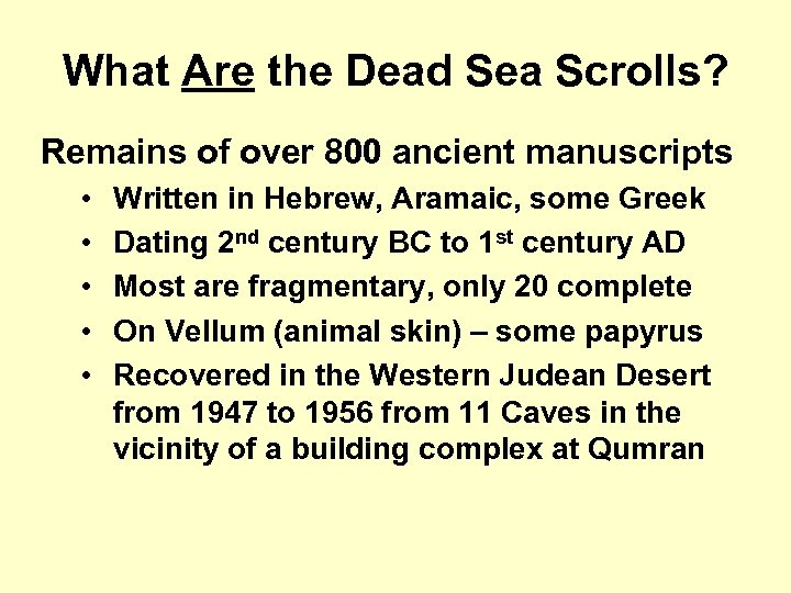 What Are the Dead Sea Scrolls? Remains of over 800 ancient manuscripts • •