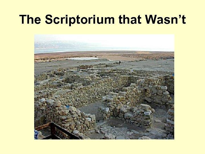 The Scriptorium that Wasn't