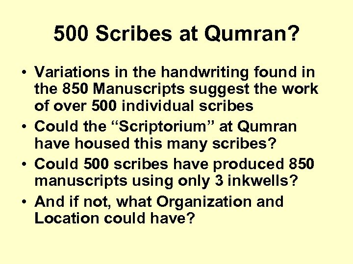 500 Scribes at Qumran? • Variations in the handwriting found in the 850 Manuscripts
