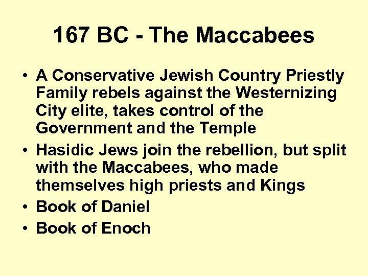 167 BC - The Maccabees • A Conservative Jewish Country Priestly Family rebels against