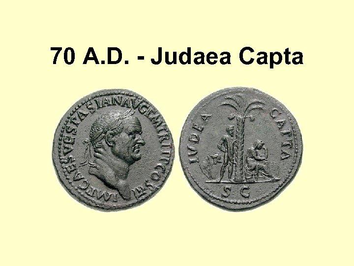 70 A. D. - Judaea Capta