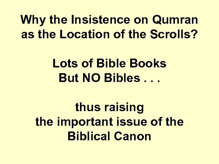 Why the Insistence on Qumran as the Location of the Scrolls? Lots of Bible
