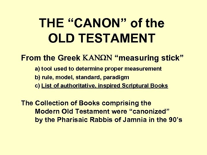 """THE """"CANON"""" of the OLD TESTAMENT From the Greek KANWN """"measuring stick"""" a) tool"""
