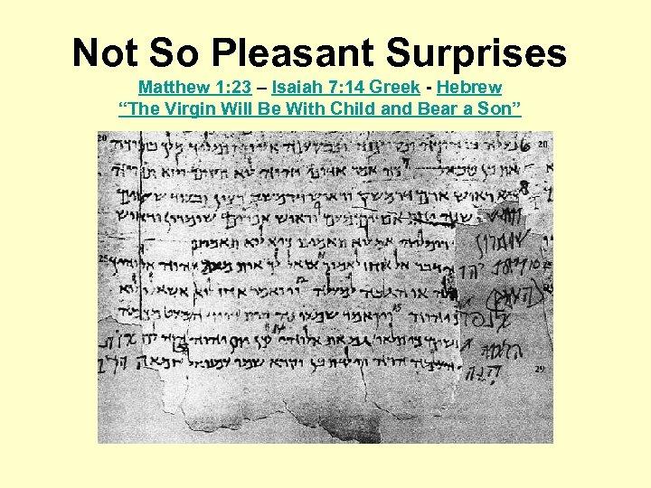 Not So Pleasant Surprises Matthew 1: 23 – Isaiah 7: 14 Greek - Hebrew