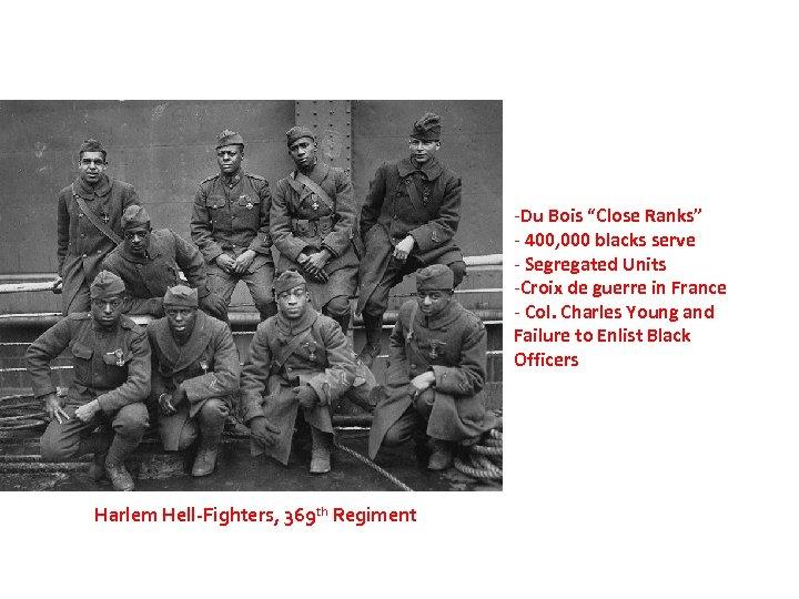 """-Du Bois """"Close Ranks"""" - 400, 000 blacks serve - Segregated Units -Croix de"""