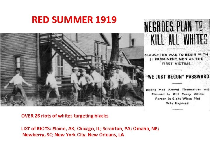 RED SUMMER 1919 OVER 26 riots of whites targeting blacks LIST of RIOTS: Elaine,