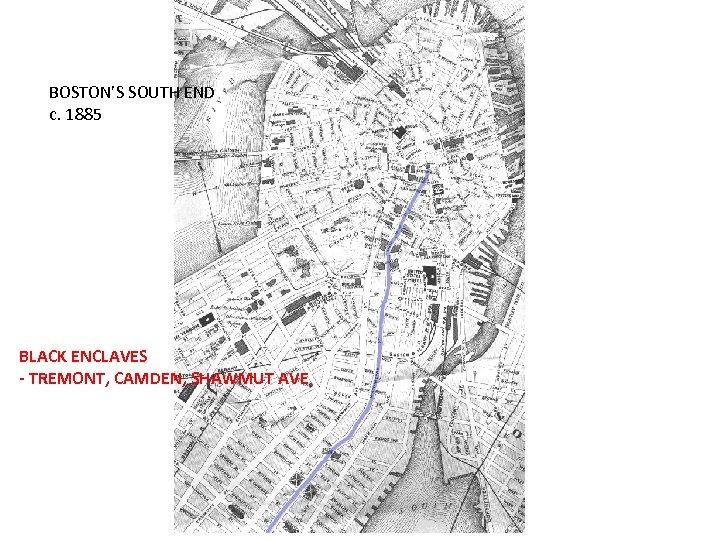 BOSTON'S SOUTH END c. 1885 BLACK ENCLAVES - TREMONT, CAMDEN, SHAWMUT AVE
