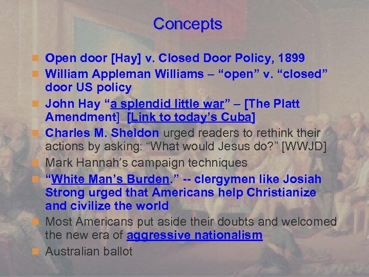 Concepts n Open door [Hay] v. Closed Door Policy, 1899 n William Appleman Williams