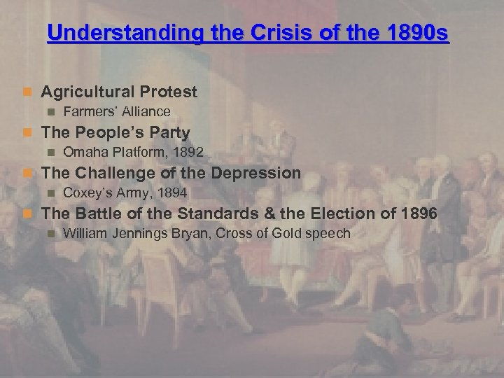 Understanding the Crisis of the 1890 s n Agricultural Protest n Farmers' Alliance n