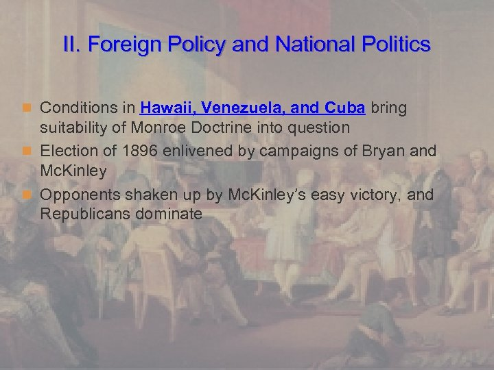 II. Foreign Policy and National Politics n Conditions in Hawaii, Venezuela, and Cuba bring