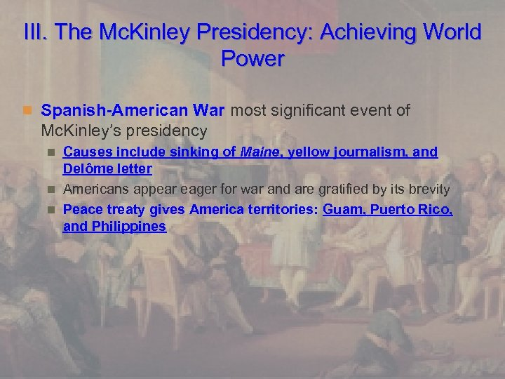 III. The Mc. Kinley Presidency: Achieving World Power n Spanish-American War most significant event