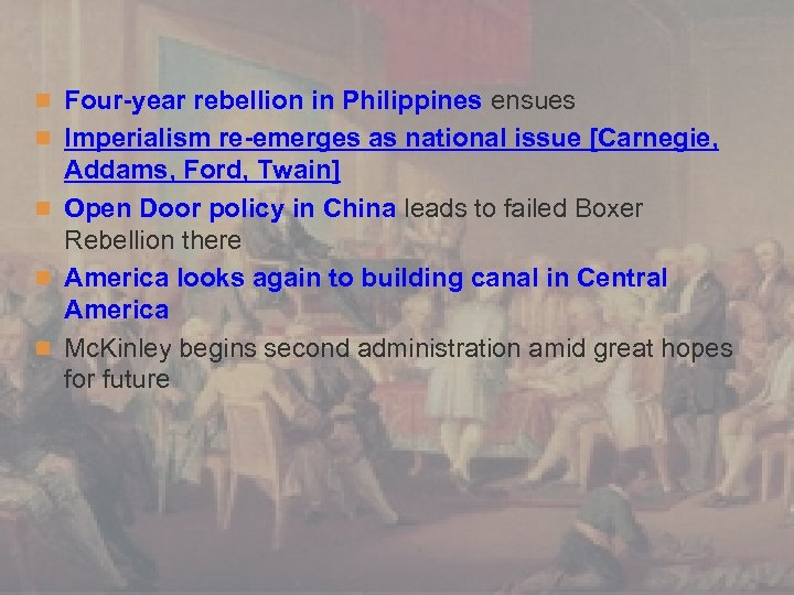 n Four-year rebellion in Philippines ensues n Imperialism re-emerges as national issue [Carnegie, Addams,