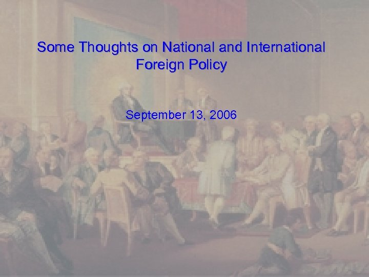 Some Thoughts on National and International Foreign Policy September 13, 2006