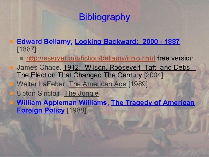 Bibliography n Edward Bellamy, Looking Backward: 2000 - 1887 n n [1887] n http: